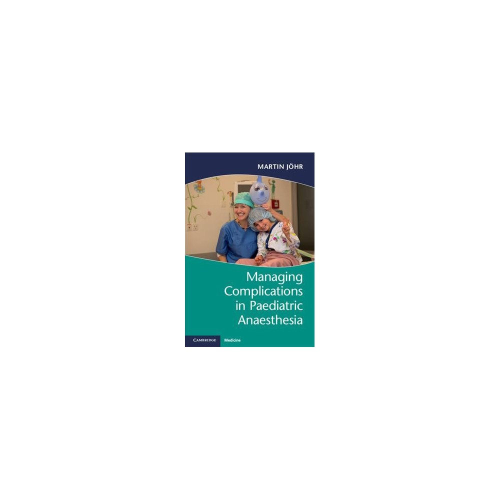 Managing Complications in Paediatric Anaesthesia - 1 by Martin Jöhr (Paperback)