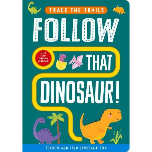 Follow That Dinosaur! - (Trace the Trails) by  Georgie Taylor (Board_book) - image 1 of 1