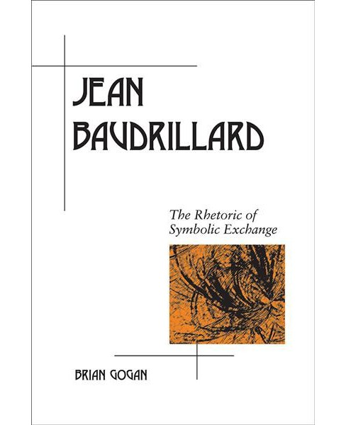 Jean Baudrillard : The Rhetoric of Symbolic Exchange -  by Brian Gogan (Paperback) - image 1 of 1