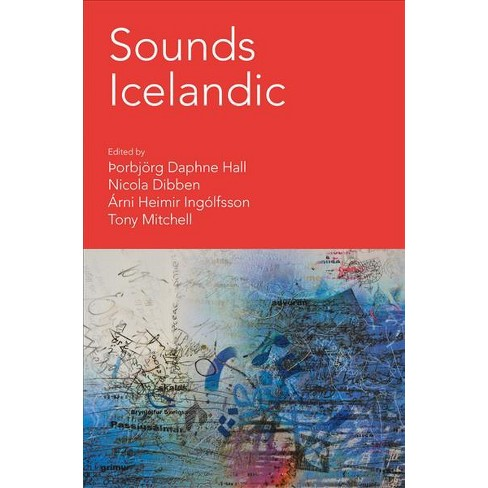 Sounds Icelandic : Essays on Icelandic Music in the 20th and 21st Centuries  - (Hardcover)