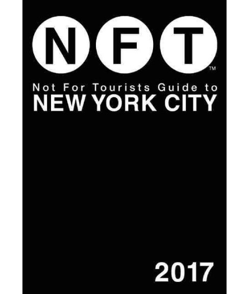Not for Tourists Guide to New York City 2017 (Paperback) - image 1 of 1