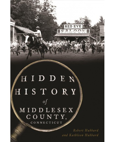 Hidden History of Middlesex County, Connecticut -  by Robert Hubbard & Kathleen Hubbard (Paperback) - image 1 of 1