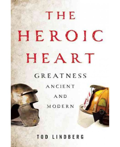Heroic Heart : Greatness Ancient and Modern (Hardcover) (Tod Lindberg) - image 1 of 1