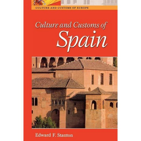 Culture and Customs of Spain - (Cultures and Customs of the World) by  Edward F Stanton (Paperback) - image 1 of 1