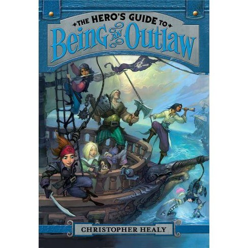 The Hero's Guide to Being an Outlaw - by  Christopher Healy (Hardcover) - image 1 of 1