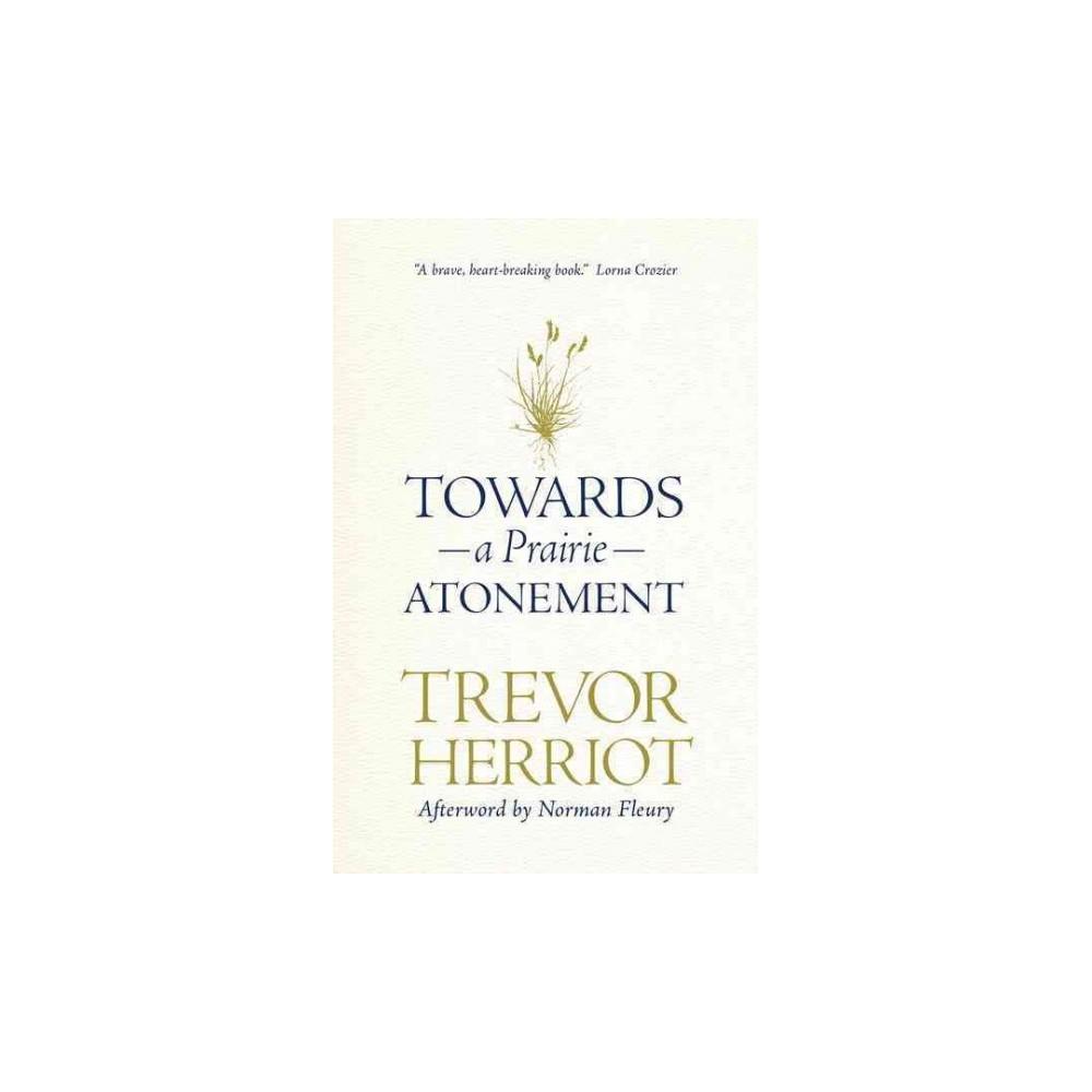 Towards a Prairie Atonement (Hardcover) (Trevor Herriot)