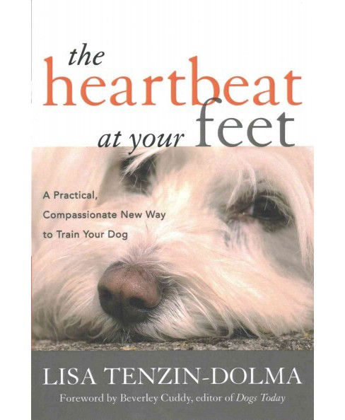 Heartbeat at Your Feet : A Practical, Compassionate New Way to Train Your Dog (Reprint) (Paperback) - image 1 of 1