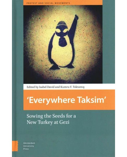 Everywhere Taksim : Sowing the Seeds for a New Turkey at Gezi (Hardcover) - image 1 of 1