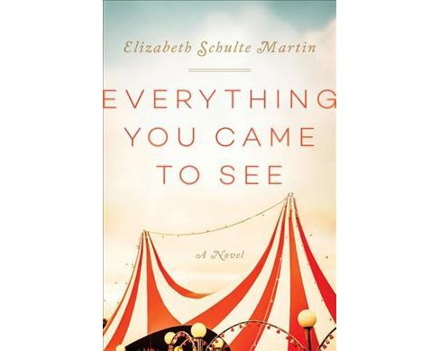 Everything You Came to See (Hardcover) (Elizabeth Schulte Martin) - image 1 of 1