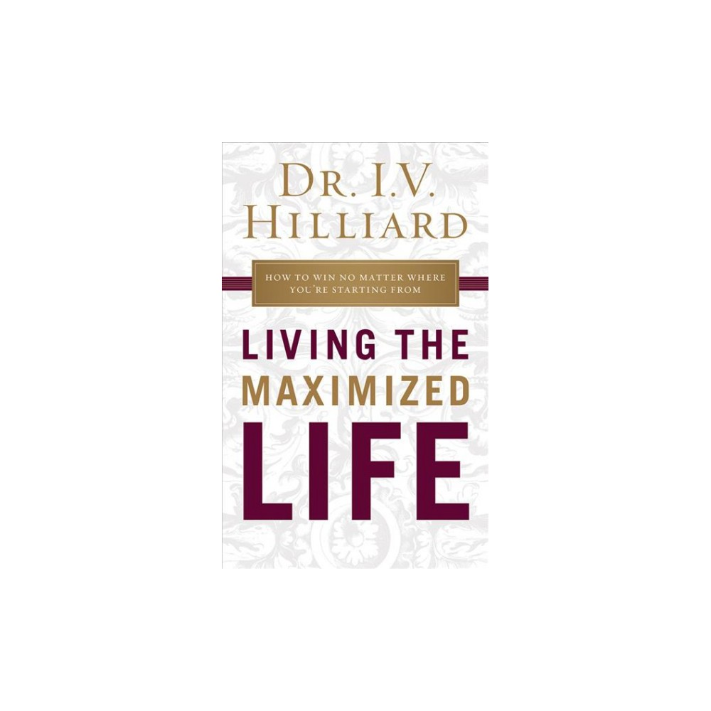 Living the Maximized Life - Unabridged by I. V. Hilliard (CD/Spoken Word)