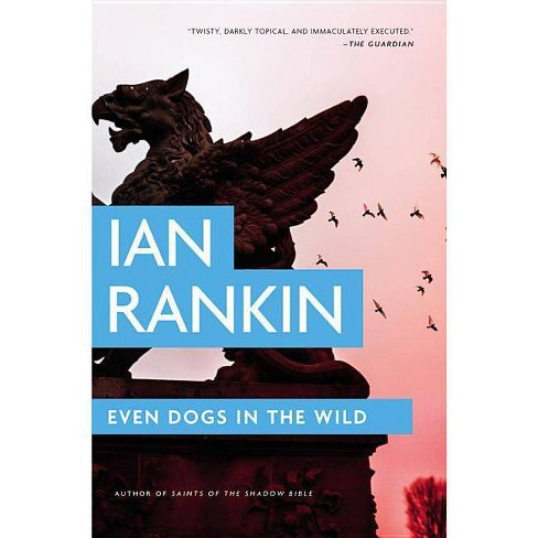 Even Dogs in the Wild - (Rebus Novel) by  Ian Rankin (Paperback) - image 1 of 1