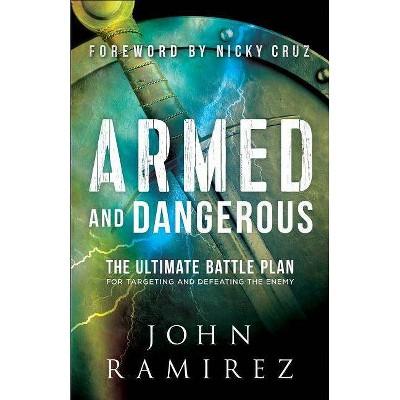 Armed and Dangerous - by  John Ramirez (Paperback)
