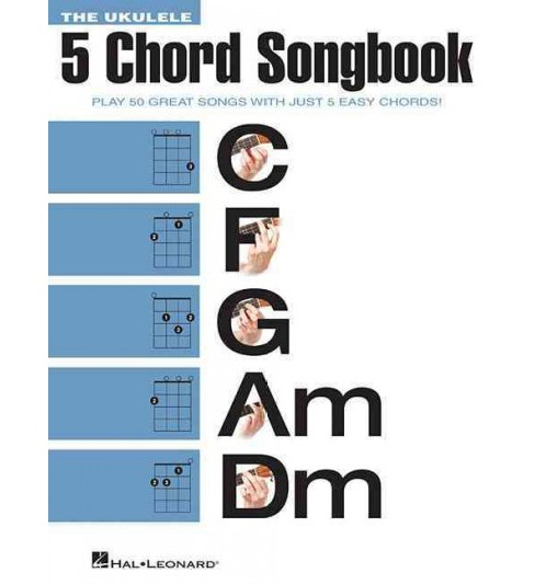 Ukulele 5 Chord Songbook : Play 50 Great Songs With Just 5 Easy Chords! (Paperback) - image 1 of 1