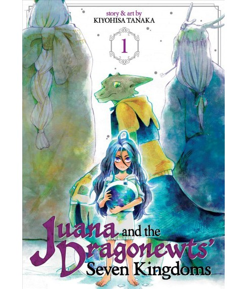 Juana and the Dragonewts' Seven Kingdoms 1 (Paperback) (Kiyohisa Tanaka). - image 1 of 1