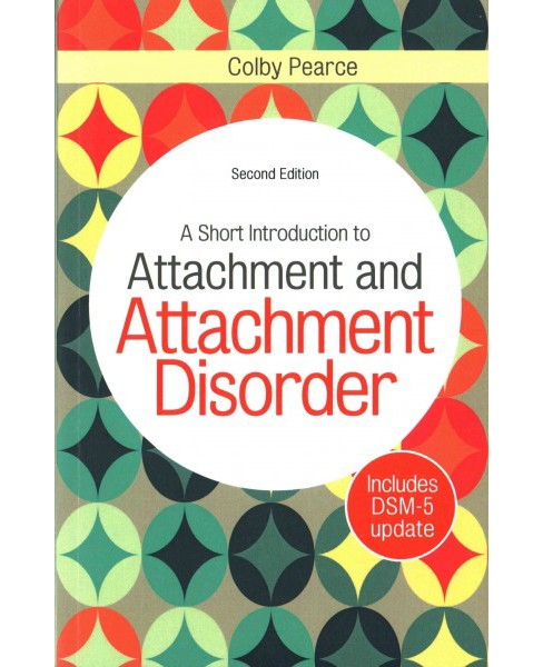 Short Introduction to Attachment and Attachment Disorder (Paperback) (Colby Pearce) - image 1 of 1