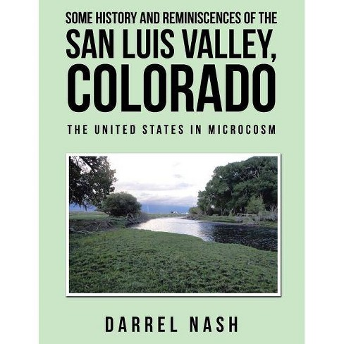 Some History and Reminiscences of the San Luis Valley, Colorado - by  Darrel Nash (Paperback) - image 1 of 1