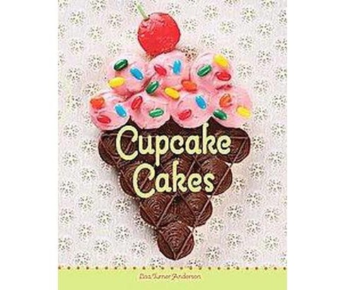 Cupcake Cakes (Hardcover) (Lisa Turner Anderson) - image 1 of 1