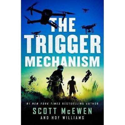 The Trigger Mechanism - (Camp Valor Series, 2) by  Scott McEwen & Hof Williams (Hardcover)