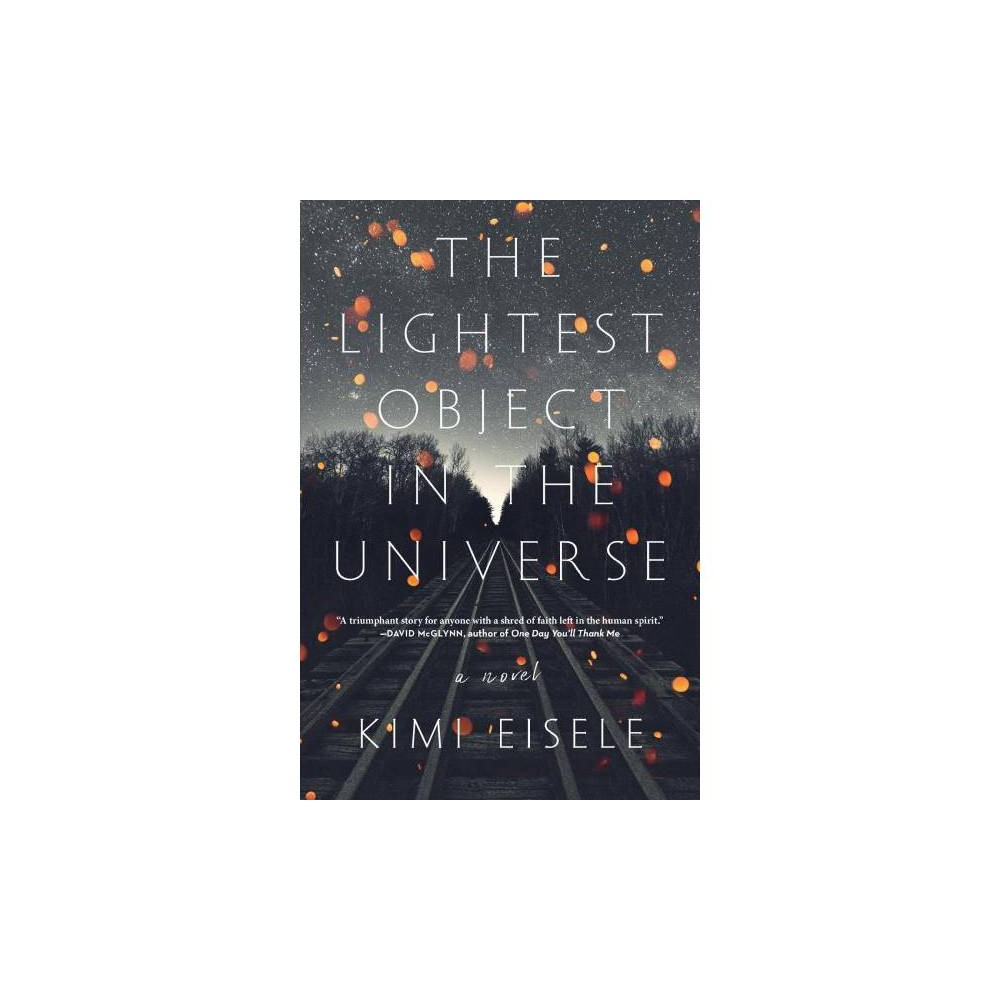 Lightest Object in the Universe - by Kimi Eisele (Hardcover)