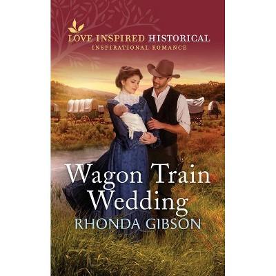 Wagon Train Wedding - by  Rhonda Gibson (Paperback)