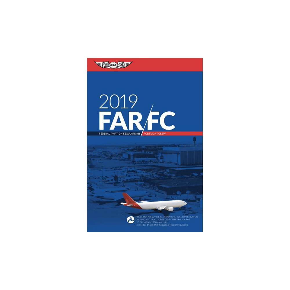Far-FC 2019 Federal Aviation Regulations for Flight Crew : Rules for Air Carriers, Operators for