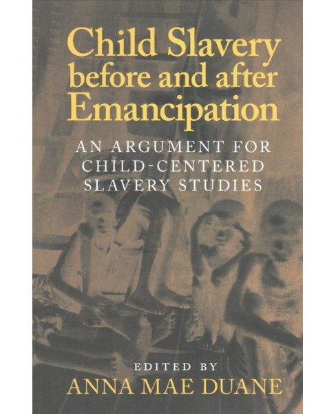 Child Slavery Before and After Emancipation : An Argument for Child-Centered Slavery Studies (Paperback) - image 1 of 1