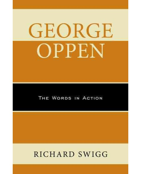 George Oppen : The Words in Action (Hardcover) (Richard Swigg) - image 1 of 1