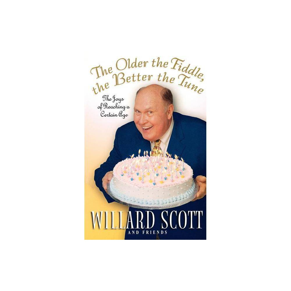 The Older The Fiddle The Better The Tune By Willard Scott Paperback