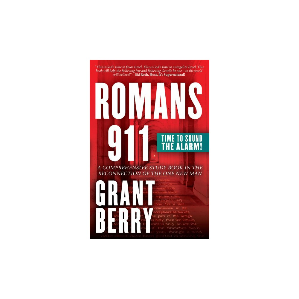 Romans 911 : Time to Sound the Alarm: A Comprehensive Study Book in the Reconnection of the One New Man