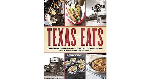 Texas Eats: The New Lone Star Heritage Cookbook (Paperback) (Robb Walsh) - image 1 of 1
