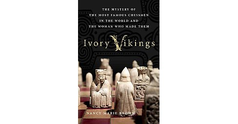 Ivory Vikings : The Mystery of the Most Famous Chessmen in the World and the Woman Who Made Them - image 1 of 1