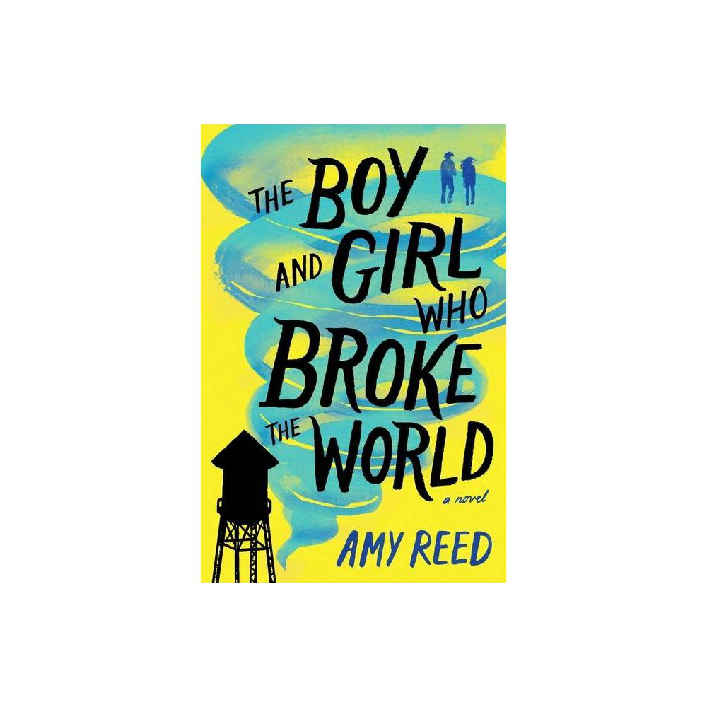 The Boy And Girl Who Broke The World By Amy Reed Paperback