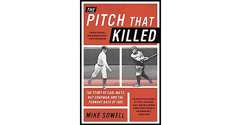 Pitch That Killed : The Story of Carl Mays, Ray Chapman, and the Pennant Race of 1920 (Reprint) - image 1 of 1