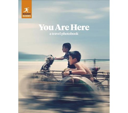 Rough Guides You Are Here : A Travel Photobook -  (Rough Guide) (Paperback) - image 1 of 1