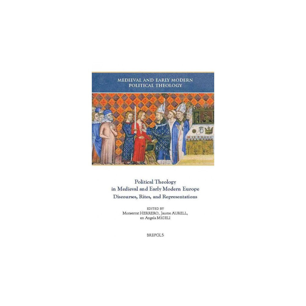Political Theology in Medieval and Early Modern Europe : Discourses, Rites, and Representations