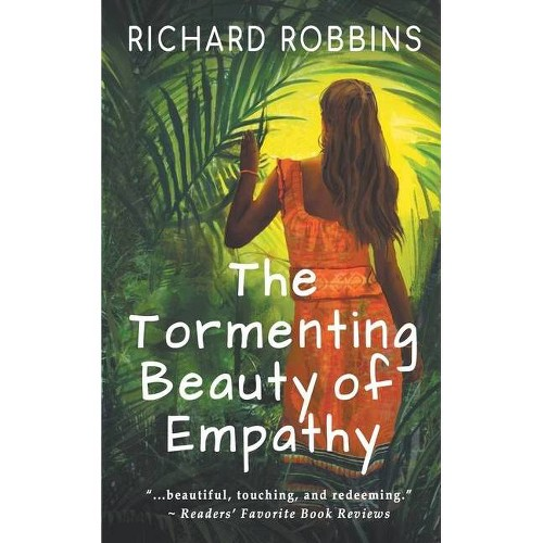 The Tormenting Beauty of Empathy - by Richard Robbins (Paperback)