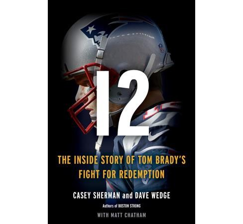 12 : The Inside Story of Tom Brady's Fight for Redemption -  by Casey Sherman & Dave Wedge (Hardcover) - image 1 of 1