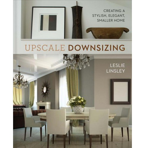 Upscale Downsizing : Creating a Stylish, Elegant, Smaller Home -  by Leslie Linsley (Hardcover) - image 1 of 1