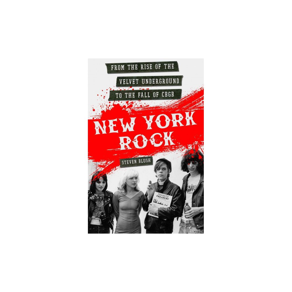 New York Rock : From the Rise of the Velvet Underground to the Fall of Cbgb (Paperback) (Steven Blush)