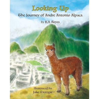Looking Up - (The Stories of Andre Antonio Alpaca) by  K A Reyes (Paperback)