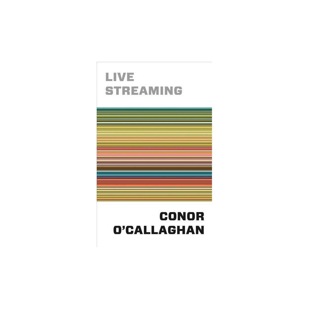 Live Streaming - by Conor O'Callaghan (Paperback)
