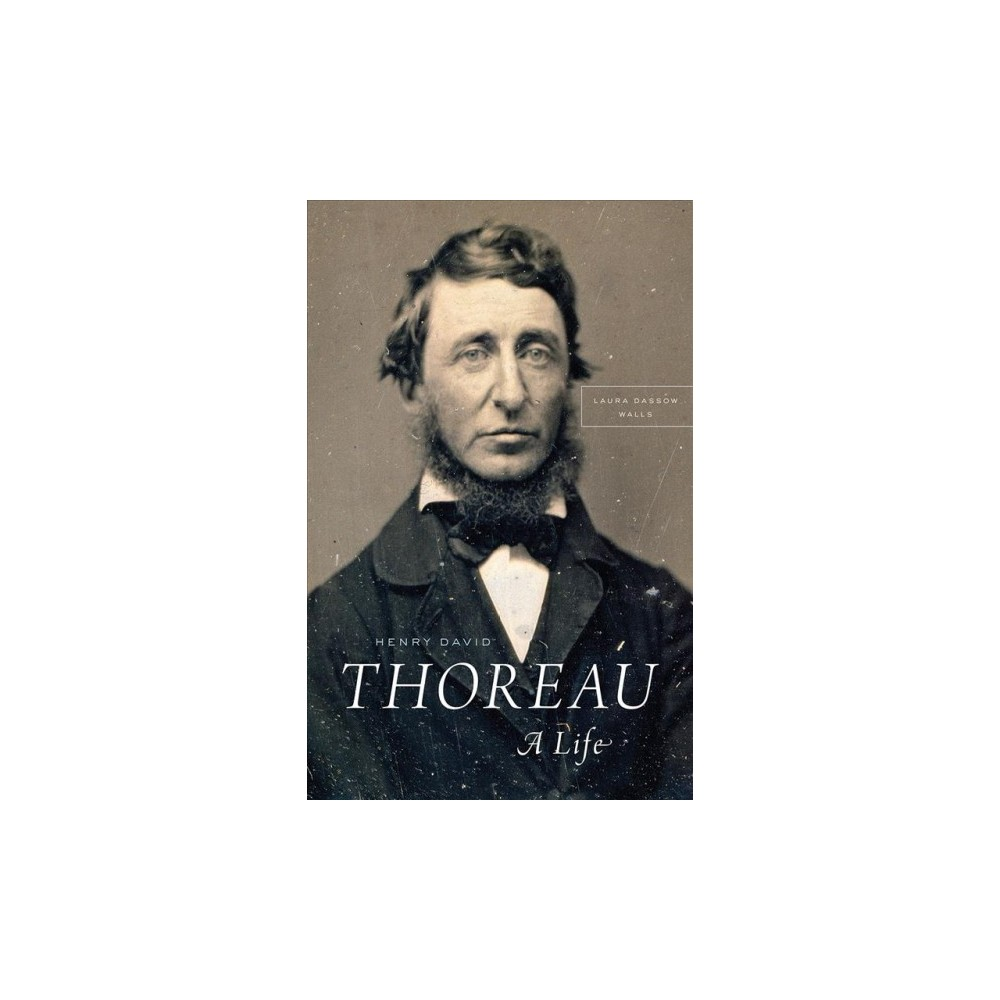 Henry David Thoreau : A Life - by Laura Dassow Walls (Paperback)
