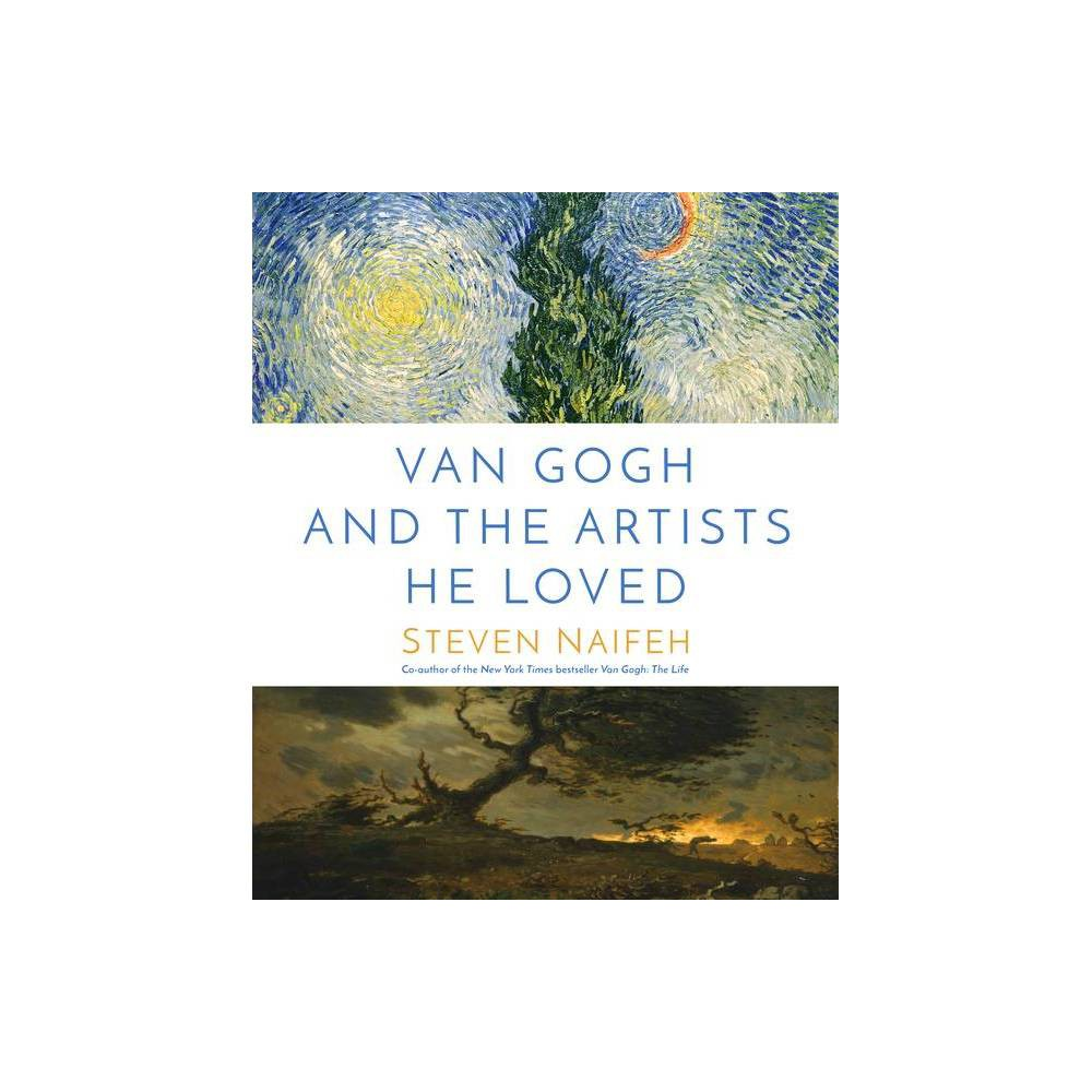 Van Gogh And The Artists He Loved By Steven Naifeh Hardcover