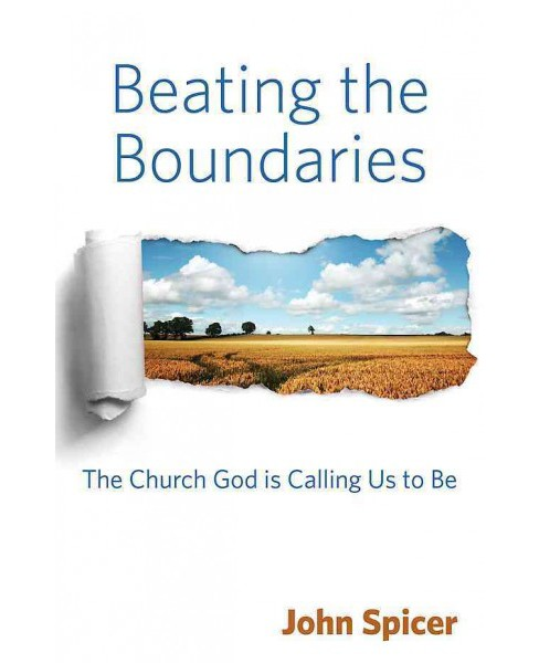 Beating the Boundaries : The Church God Is Calling Us to Be (Paperback) (John Spicer) - image 1 of 1