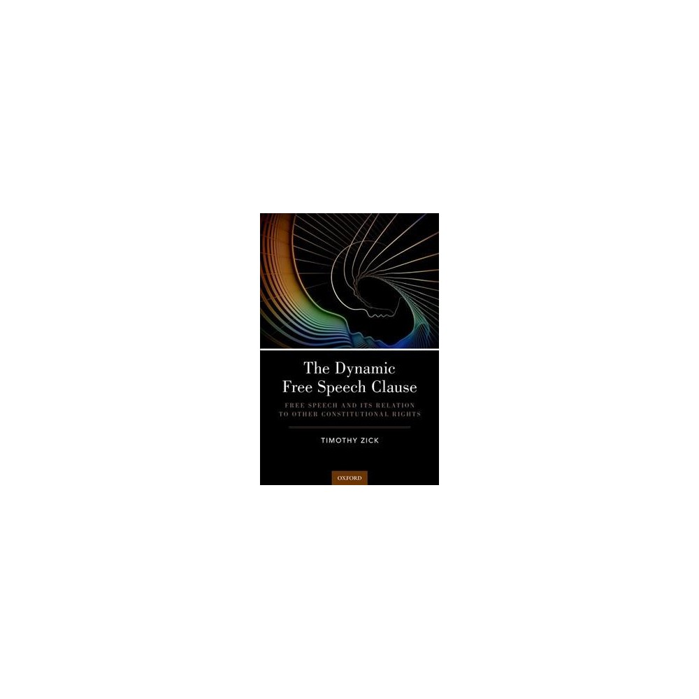 Dynamic Free Speech Clause : Free Speech and Its Relation to Other Constitutional Rights - (Hardcover)