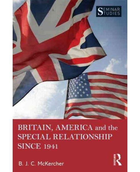 Britain, America, and the Special Relationship Since 1941 -  by B. J. C. McKercher (Paperback) - image 1 of 1