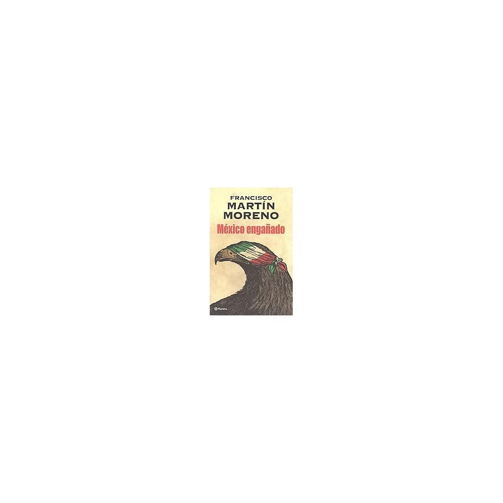 México engañado/ The Betrayal of México (Paperback) (Francisco Martin Moreno)