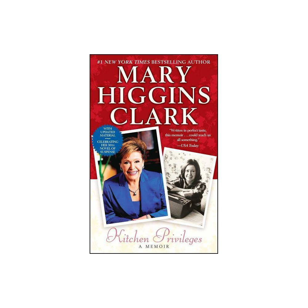 Kitchen Privileges - by Mary Higgins Clark (Paperback)