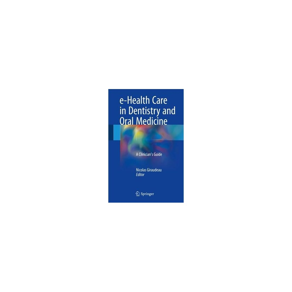 e-Health Care in Dentistry and Oral Medicine : A Clinician's Guide - (Hardcover)