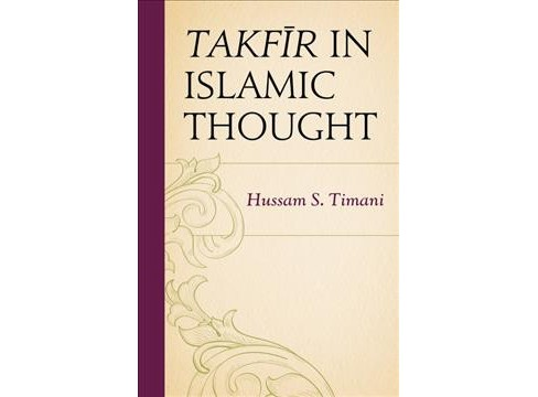 Takfir in Islamic Thought -  by Hussam S. Timani (Hardcover) - image 1 of 1